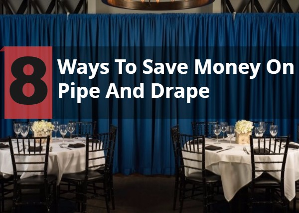 8 Money Saving Tips for Pipe and Drape